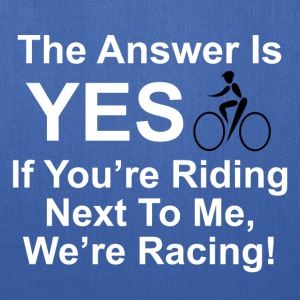 The answer is yes we're bicycle racing. - Tote Bag