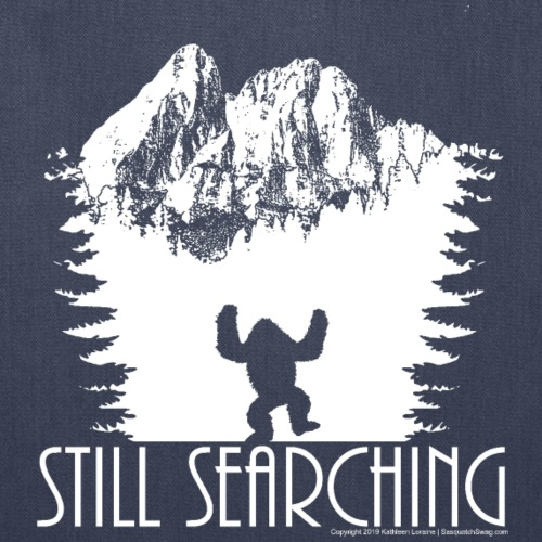 Still Searching Sasquatch Bigfoot Wilderness Shirt - Tote Bag