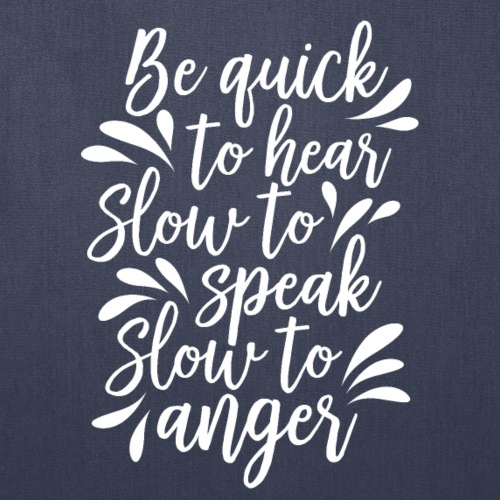 Be Quick to hear, slow to speak, slow to anger - Tote Bag