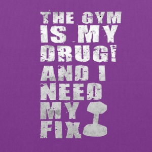 The gym is my drug ! and I need my fix - Tote Bag