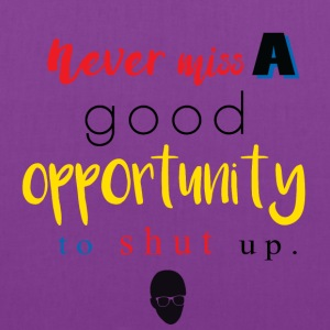 Never Miss a Good Opportunity to Shut up. - Tote Bag