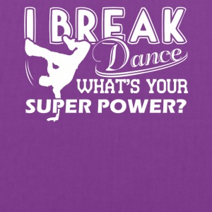 I Break Dance What's Your Super Power Shirt - Tote Bag