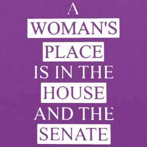 A woman's place is in the house and the senate - Tote Bag