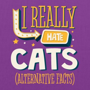 I REALLY HATE CATS - ALTERNATIVE FACTS - Tote Bag