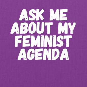 Ask me about my feminist agenda - Tote Bag