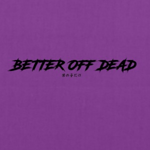 Better Off Dead - Tote Bag