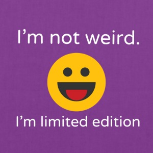 I'm not weird. I'm limited edition - Tote Bag