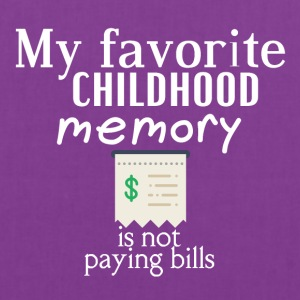 My favorite childhood memory is not paying bills - Tote Bag
