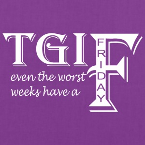 TGIF Even The Worst Weeks Have A Friday - Tote Bag