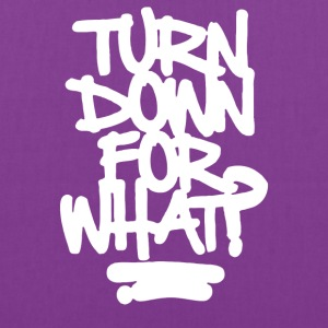 Turn Down For What - Tote Bag