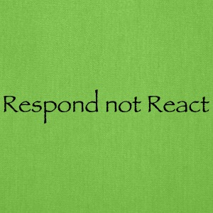 Respond not React - Tote Bag