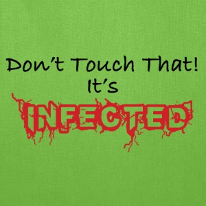 Humorous Don't Touch That! It's Infected - Tote Bag