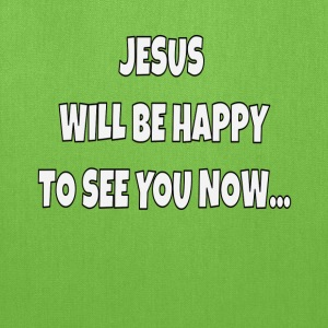 Jesus Will Be Happy To See You Now - Tote Bag
