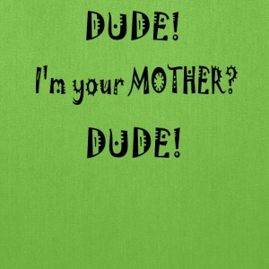 Dude I'm you Mother funny t-shirt - Tote Bag