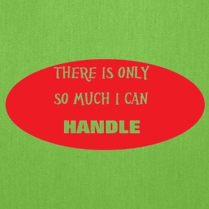 There is only so much I can Handle - Tote Bag