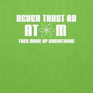 Never Trust An Atom They Make Up Everything FunnyT - Tote Bag