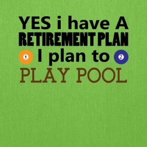 Yes I have A Retirement Plan I plan to play pool - Tote Bag