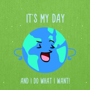 It's my day and do what I want - Cute Earth Day - Tote Bag