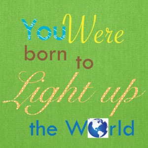 You were born to light up the world - Tote Bag