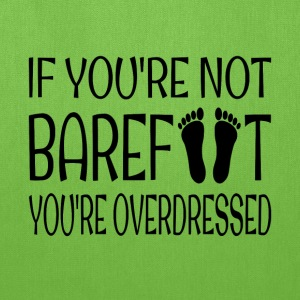 If You're Not Barefoot You're Overdressed - Tote Bag