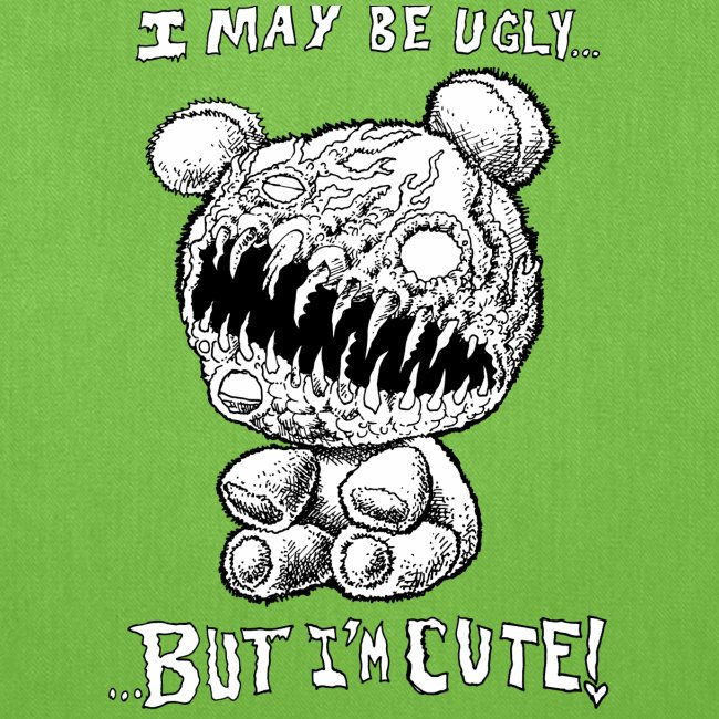 I May Be Ugly, BUT I'M CUTE!