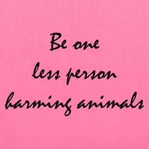 Be one less person harming animals - Tote Bag