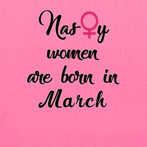 Nasty women are born in March tshirt - Tote Bag