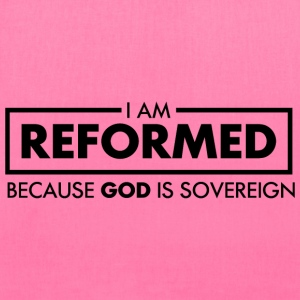 Reformed Because God is Sovereign - Tote Bag