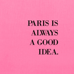 Paris Is Always A Good Idea - Tote Bag