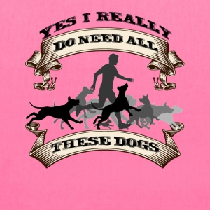 YES, I NEED ALL MY DOGS! - Tote Bag