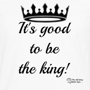 It's Good To Be The King! - Men's Premium Long Sleeve T-Shirt