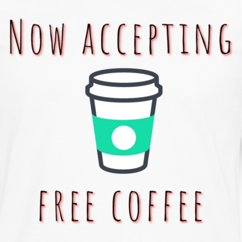 Now accepting Free Coffee - Men's Premium Long Sleeve T-Shirt