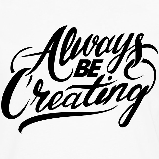 ABC-Always Be Creating