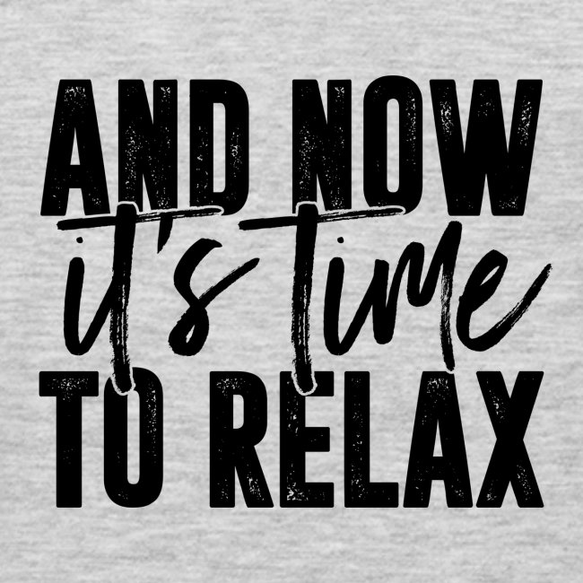 And Now It's Time To Relax