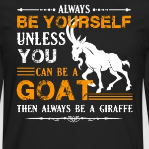 Always Be A Goat Shirt - Men's Premium Long Sleeve T-Shirt