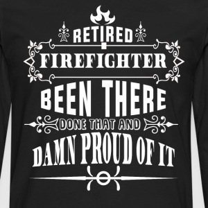 Retired Firefighter Been There Done That T Shirt - Men's Premium Long Sleeve T-Shirt