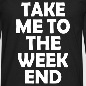 TO THE WEEKEND - Men's Premium Long Sleeve T-Shirt