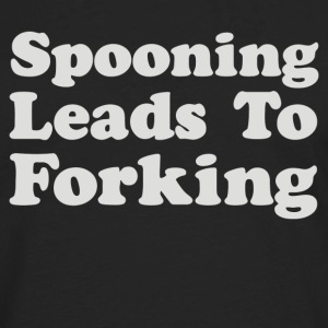 Spooning Leads To Forking - Men's Premium Long Sleeve T-Shirt