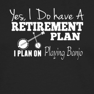 Retirement Plan On Playing Banjo Shirt - Men's Premium Long Sleeve T-Shirt