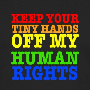 Keep Your Tiny Hands Off My Human Rights - Men's Premium Long Sleeve T-Shirt