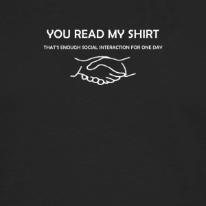 You Read My Shirt That's Enough Social Interaction - Men's Premium Long Sleeve T-Shirt
