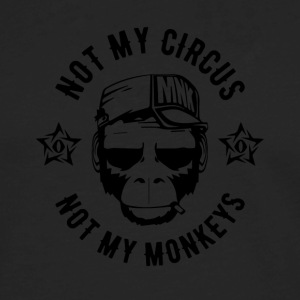NOT MY CIRCUS - NOT MY MONKEYS - Ape Fun Shirt - Men's Premium Long Sleeve T-Shirt