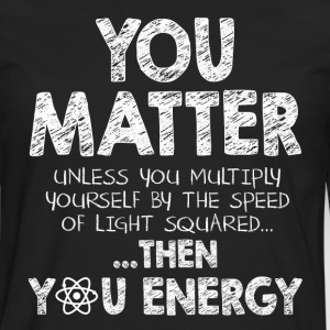 You Matter Unless You Multiply Yourself by the Spe - Men's Premium Long Sleeve T-Shirt