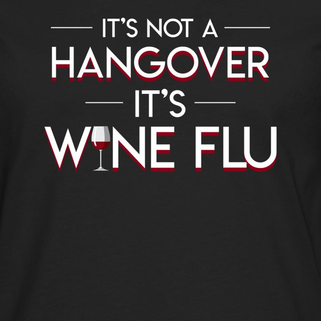 Its Not Hangover Its Wine Flu Wine Lover