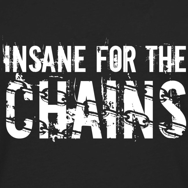 Insane for the Chains White Print
