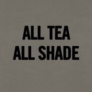 All Tea All Shade Black - Men's Premium Long Sleeve T-Shirt
