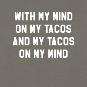With My Mind On My Tacos And My Tacos On My Mind - Men's Premium Long Sleeve T-Shirt