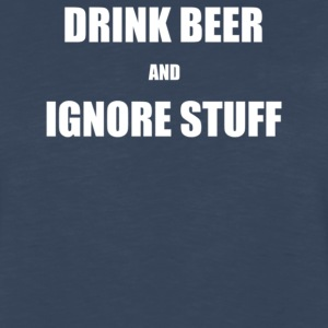 Drink Beer and Ignore Stuff - Men's Premium Long Sleeve T-Shirt