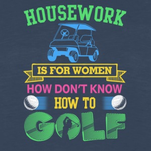 House work is for women who don't know how to golf - Men's Premium Long Sleeve T-Shirt