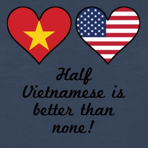 Half Vietnamese Is Better Than None - Men's Premium Long Sleeve T-Shirt